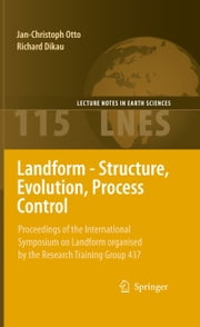 Landform - Structure, Evolution, Process Control - Proceedings of the International Symposium on Landform organised by the Research Training Group 437 ebook by Jan-Christoph Otto,Richard Dikau