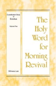 The Holy Word for Morning Revival - Crystallization-study of Exodus, Volume 5 ebook by Witness Lee