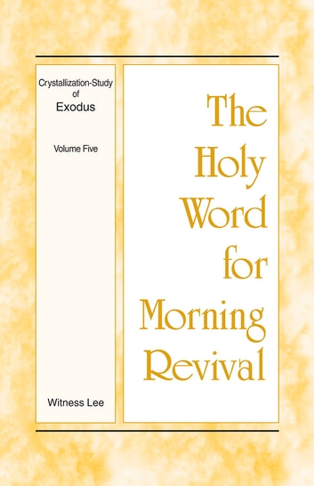 The Holy Word for Morning Revival - Crystallization-study of Exodus, Volume 5 電子書 by Witness Lee
