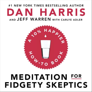 Meditation For Fidgety Skeptics - A 10% Happier How-To Book audiobook by Dan Harris