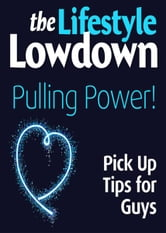 The Lifestyle Lowdown: Pulling Power - Pick Up Tips for Guys ebook by Alison Norrington