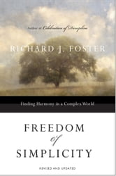 Freedom of Simplicity: - Finding Harmony in a Complex World ebook by Richard J. Foster