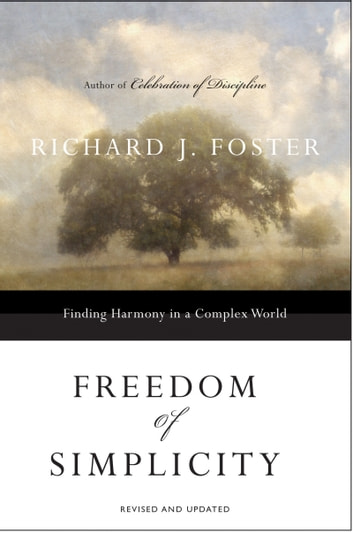 Freedom of Simplicity: Revised Edition - Finding Harmony in a Complex World ebook by Richard J. Foster