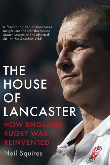 The House of Lancaster - How England Rugby was Reinvented ebook by Neil Squires
