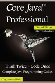 Core Java Professional : Think Twice - Code Once, Complete Java Programming Guide. ebook by Harry. H. Chaudhary.