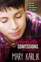 Hickville Confessions - A Hickville High Novel ebook by Mary Karlik