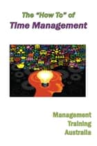 "The ""How to"" of Time Management ebook by Management Training Australia"