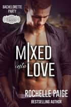 Mixed Into Love ebook by Rochelle Paige