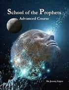 School of the Prophets- Advanced Course ebook by Jeremy Lopez
