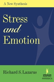 Stress and Emotion - A New Synthesis ebook by Richard S. Lazarus, PhD