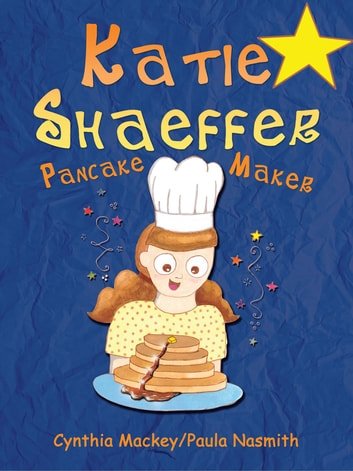 Katie Shaeffer Pancake Maker ebook by Cynthia Mackey