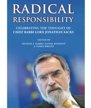Radical Responsibility - Celebrating the Thought of Chief Rabbi Lord Jonathan Sacks ebook by Michael J. Harris,Daniel Rynhold,Tamra Wright