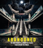 Abandoned - The most beautiful and forgotten places from around the world ebook by Ebury Digital