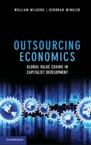 Outsourcing Economics - Global Value Chains in Capitalist Development ebook by William Milberg,Dr Deborah Winkler