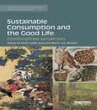 Sustainable Consumption and the Good Life - Interdisciplinary perspectives ebook by Karen Lykke Syse, Martin Lee Mueller