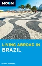 Moon Living Abroad in Brazil ebook by Michael Sommers
