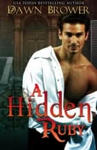 A Hidden Ruby - A Marsden Romance, #4 ebook by Dawn Brower