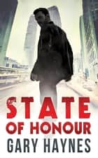 State Of Honour (Tom Dupree, Book 1) ebook by Gary Haynes