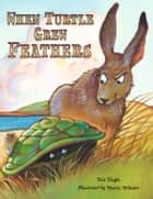 When Turtle Grew Feathers: A Tale from the Choctaw Nation ebook by Tim Tingle, Stacey Schuett