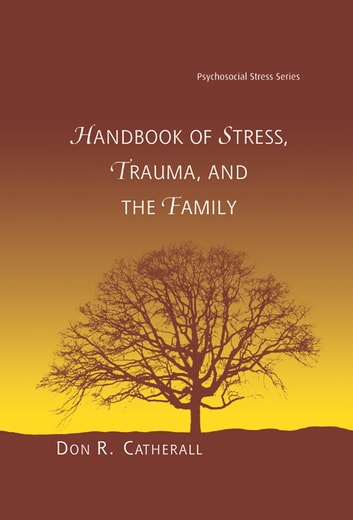 Handbook of Stress, Trauma, and the Family ebook by