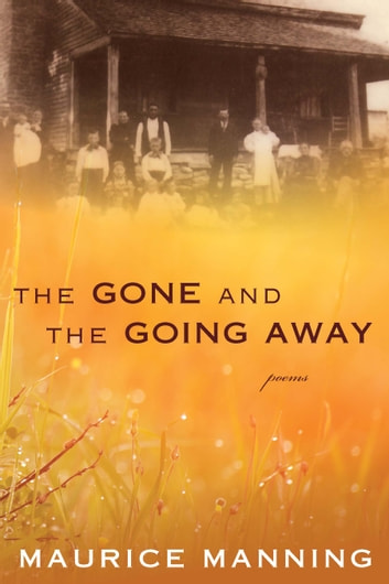 The Gone and the Going Away ebook by Maurice Manning
