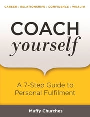 Coach Yourself - A 7-Step Guide to Personal Happiness ebook by Muffy Churches