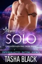Solo: Stargazer Alien Mail Order Brides #12 (Intergalactic Dating Agency) ebook by Tasha Black