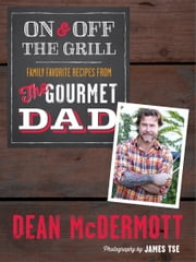 On and Off the Grill: Family Favorites from the Gourmet Dad ebook by Dean McDermott