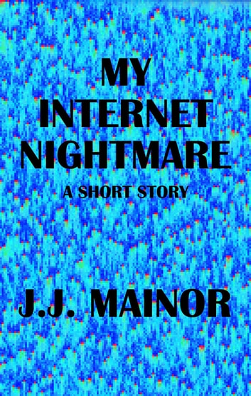 My Internet Nightmare ebook by J.J. Mainor