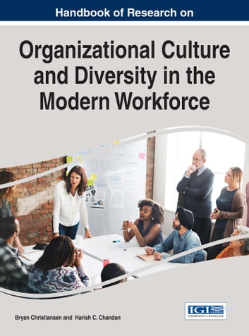 Handbook of Research on Organizational Culture and Diversity in the Modern Workforce ebook by