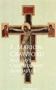 Marzio's Crucifix, and Zoroaster ebook by F. Marion Crawford