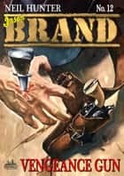 Brand 12: Vengeance Gun ebook by Neil Hunter