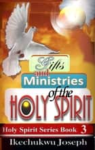 Gifts and Ministries of the Holy Spirit ebook by Ikechukwu Joseph