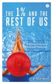 The 1% and the Rest of Us - A Political Economy of Dominant Ownership ebook by Tim Di Muzio