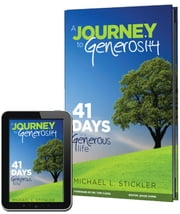 A Journey to Generosity - 41 Days to a Generous Life ebook by Michael Stickler,Ching Jason