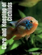Care and Keeping of Cichlids ebook by Claudia Dickinson