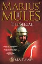 Marius' Mules II: The Belgae ebook by S.J.A. Turney