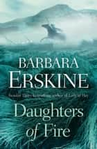 Daughters of Fire ebook by Barbara Erskine