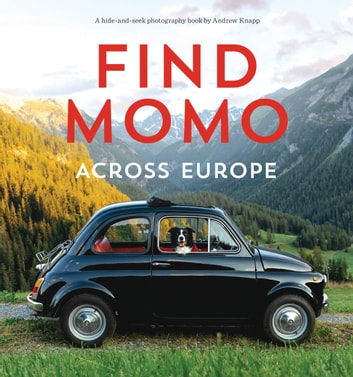 Find Momo across Europe - Another Hide-and-Seek Photography Book ebook by Andrew Knapp