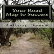 Your Road Map to Success ebook by Anthony Ekanem