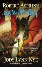 Robert Asprin's Dragons Run ebook by Jody Lynn Nye