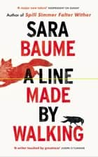 A Line Made By Walking ebook by Sara Baume
