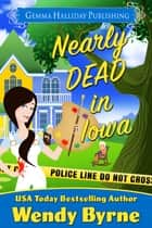 Nearly Dead in Iowa 電子書籍 by Wendy Byrne