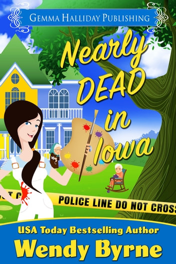 Nearly Dead in Iowa ebook by Wendy Byrne