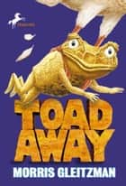 Toad Away ebook by Morris Gleitzman