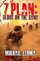 Z Plan: Blood on the Sand ebook by Mikhail Lerma