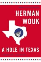 A Hole in Texas - A Novel ebook by Herman Wouk