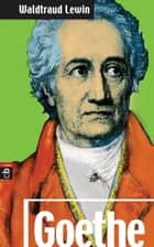 Goethe ebook by Waldtraut Lewin