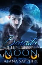 Beneath The Blue Moon ebook by Alana Sapphire