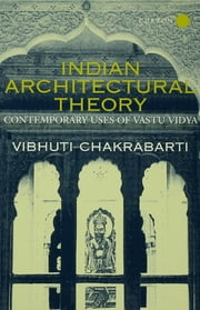 Indian Architectural Theory and Practice - Contemporary Uses of Vastu Vidya ebook by Vibhuti Chakrabarti